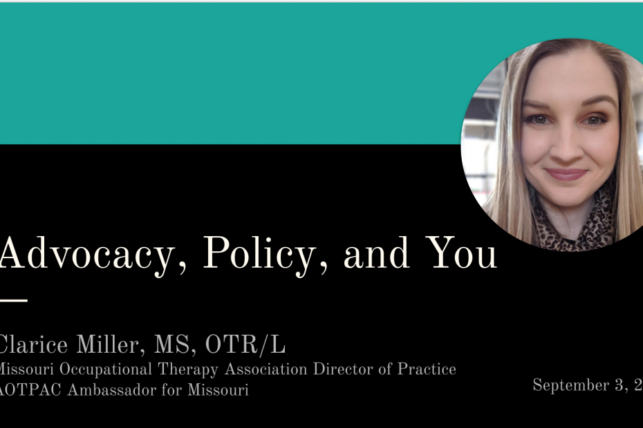 Advocacy, Policy, and You - Clarice Miller Missouri Occupational Therapy Association