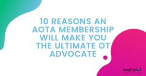 Blog Header: 10 Reasons an aota membership will make you the ultimate OT Advocate