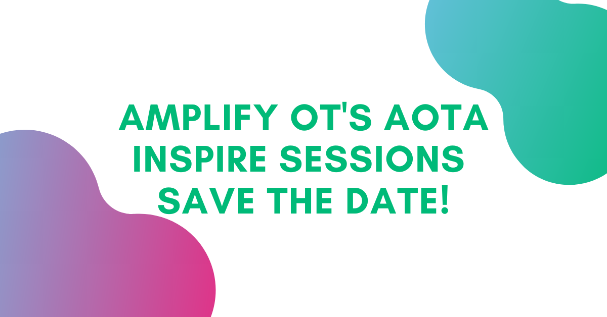Blog Heading: Amplify OT's AOTA Inspire Sessions Save The Date!