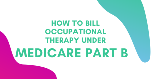 How to bill occupational therapy under medicare Part B header image with two gradient images of pink and blue/green