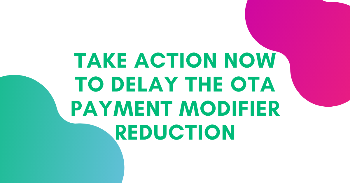 TAKE ACTION NOW TO DELAY THE OTA PAYMENT MODIFIER REDUCTION