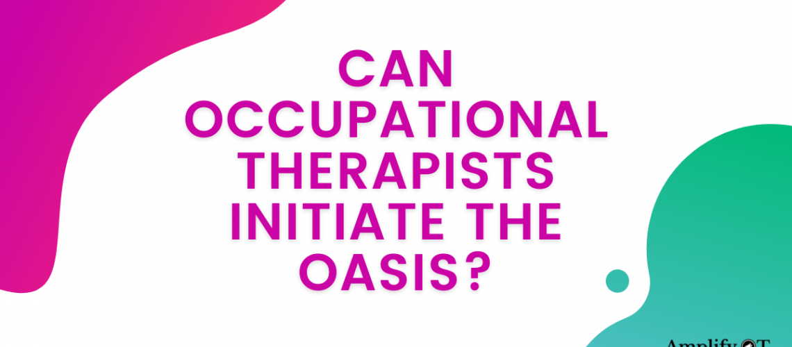 Can Occupational Therapists Initiate the OASIS